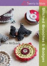 McQuade, Alex Twenty to Make: Stitched Fabric Brooches