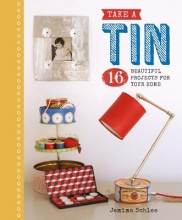 Jemima Schlee Take a Tin: 16 Beautiful Projects for Your Home