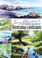 Harrison, Terry Terry Harrison`s Complete Guide to Watercolour Landscapes