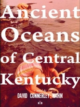 Nahm, David Connerley Ancient Oceans of Central Kentucky