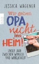 Wagener, Jessica Wir geben Opa nicht ins Heim!