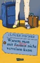 Fischer, Ludger Warum man mit Männern Frauen nicht verreisen kann