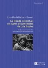Barrero Bernal, Lina María La mirada intelectual en cuatro documentales de Luis Ospina