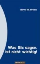 Dresia Bernd W. Was Sie sagen, ist nicht wichtig!