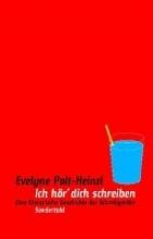 Polt-Heinzl, Evelyne Ich hr` dich schreiben