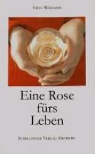 Weigand, Lilly Eine Rose frs Leben