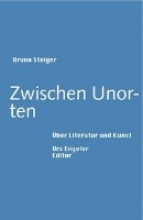 Steiger, Bruno Zwischen Unorten