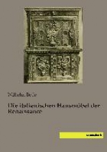 Bode, Wilhelm Die italienischen Hausmöbel der Renaissance
