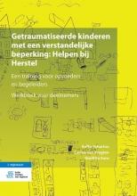 Giuditta Soro Aafke Scharloo  Carina van Kregten, Getraumatiseerde kinderen met een verstandelijke beperking: Helpen bij Herstel