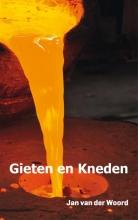 Jan van der Woord , Gieten en kneden