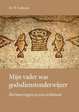 Dr. W. Verboom , Mijn vader was godsdienstonderwijzer