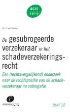 Peter van Zwieten ACIS-serie De gesubrogeerde verzekeraar in het schadeverzekeringsrecht