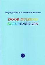 Bas Jongenelen & Anne-Marie Maartens , Door duizend kleurenbogen