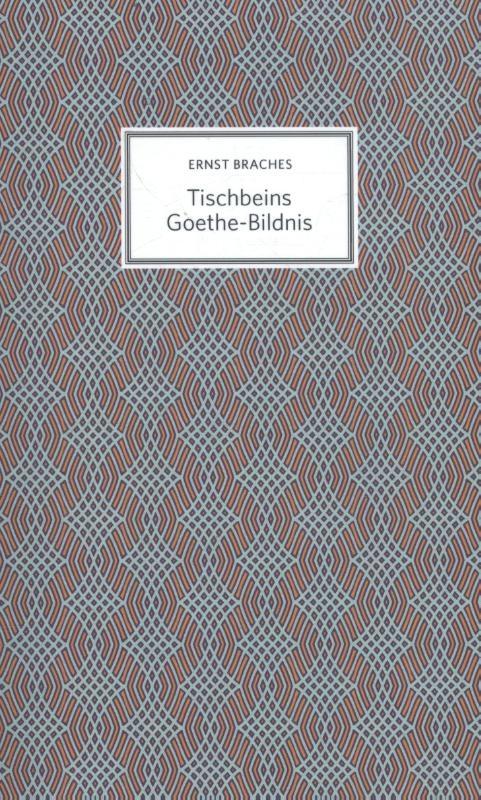Ernst Braches,Tischbeins Goethe-Bildnis