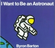 Barton, Byron,I Want to Be an Astronaut