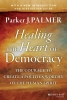 Palmer, Parker J.,Healing the Heart of Democracy