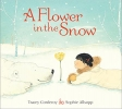 Corderoy, Tracey,A Flower in the Snow