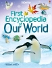 Brooks, Felicity,Usborne First Encyclopaedia - Our World