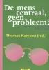 Thomas  Kampen (red.) ,De mens centraal, geen probleem?