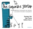 <b>Tendayi  Viki, Dan  Toma, Esther  Gons</b>,The Corporate Startup; How Established Companies Can Develop Successful Innovation Ecosystems