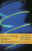 Alan (Franklin and Marshall College, Lancaster, Pennsylvania, U.S.A.) Levine Discovering Higher Mathematics