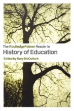 Gary (Institute of Education, University of London, UK) McCulloch The RoutledgeFalmer Reader in the History of Education