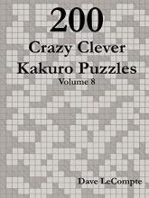 Dave LeCompte 200 Crazy Clever Kakuro Puzzles - Volume 8