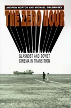 Horton, Andrew The Zero Hour - Glasnost and Soviet Cinema in Transition