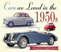 Giles Chapman Cars We Loved in the 1950s