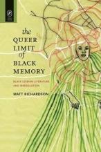 Richardson, Matt The Queer Limit of Black Memory