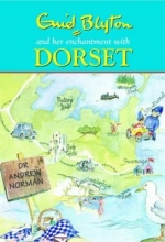 Norman, Andrew Enid Blyton and Her Enchantment with Dorset