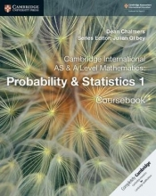 Dean Chalmers,   Julian Gilbey Cambridge International AS & A Level Mathematics: Probability & Statistics 1 Coursebook