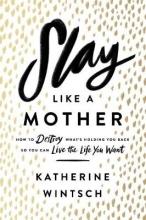 Katherine Wintsch Slay Like a Mother