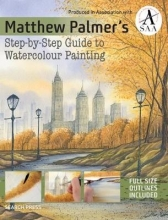 Palmer, Matthew Matthew Palmer`s Step-by-step Guide to Watercolour Painting