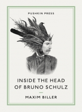 Biller, Maxim Inside the Head of Bruno Schulz