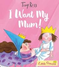 Ross, Tony I Want My Mum! (Little Princess)