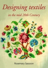 Sassoon, Rosemary Designing Textiles in the Mid-Twentieth Century