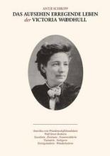 Schrupp, Antje Das Aufsehen erregende Leben der Victoria Woodhull