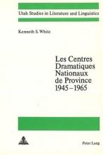 White, Kenneth S. Les Centres Dramatiques Nationaux de Province 1945-1965