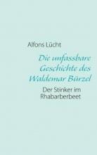 Lücht, Alfons Die unfassbare Geschichte des Waldemar Bürzel