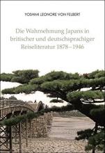 Felbert, Yoshimi Leonore von Die Wahrnehmung Japans in britischer und deutschsprachiger Reiseliteratur 1878-1946