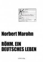 Marohn, Norbert Röhm. Ein deutsches Leben