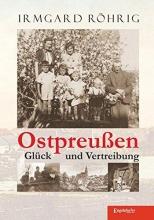 Röhrig, Irmgard Ostpreu?en - Gl?ck und Vertreibung