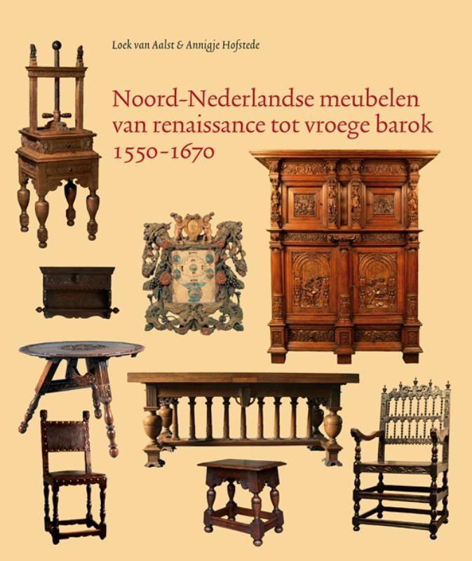 Loek van Aalst, Annigje Hofstede,Noord-Nederlandse meubelen van renaissance tot vroege barok 1550-1670