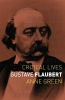 Green Anne, Gustave Flaubert (critical Lives)