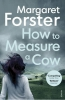 <b>Margaret Forster</b>,How to Measure a Cow