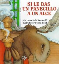 Numeroff, Laura Joffe Si le das un panecillo a un alce If You Give a Moose a Muffin