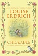 Erdrich, Louise Chickadee