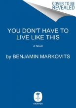 Markovits, Benjamin You Don`t Have to Live Like This