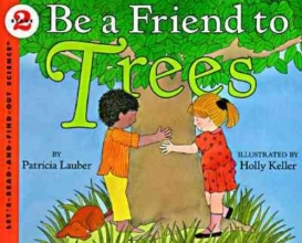 Lauber, Patricia Be a Friend to Trees